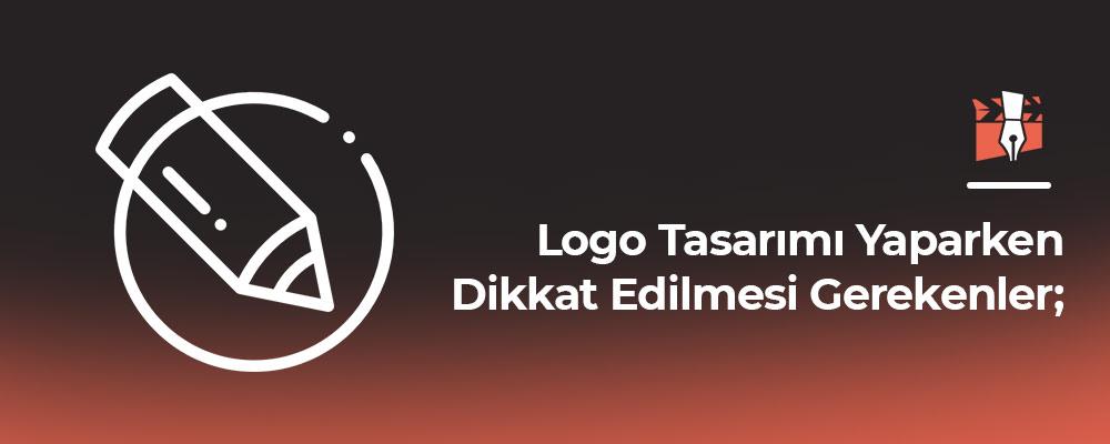 Logo Tasarımı Yaparken Dikkat Edilmesi Gerekenler;
