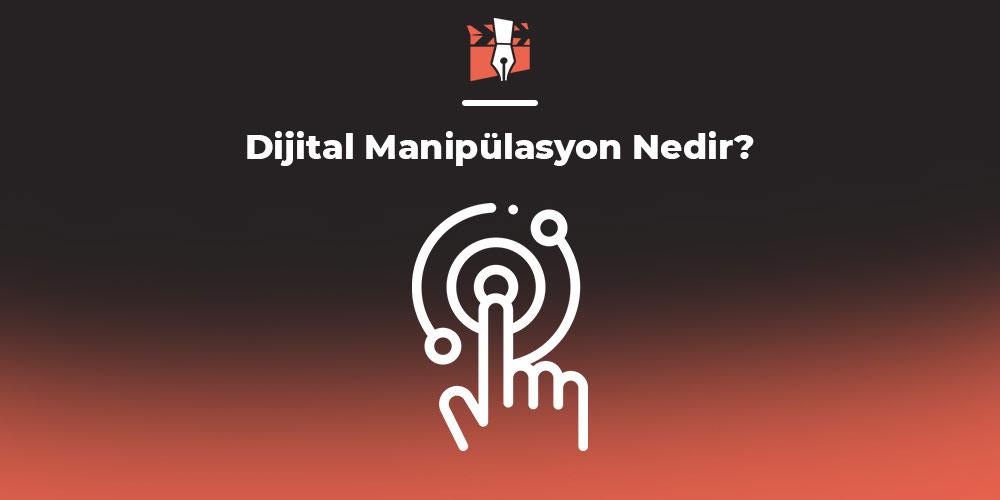 Dijital Manipülasyon Nedir?