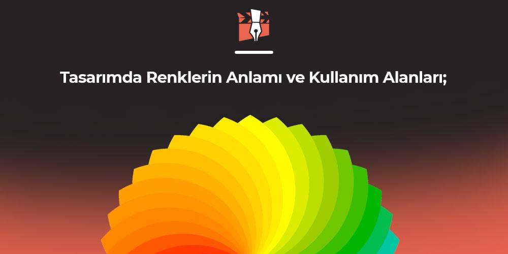 Tasarımda Renklerin Anlamı ve Kullanımı
