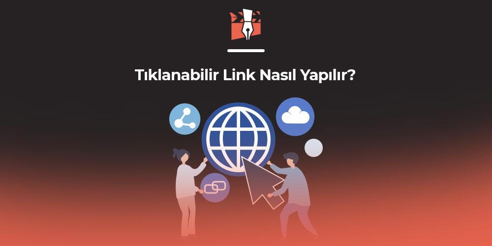 Tıklanabilir Link Nasıl Yapılır?