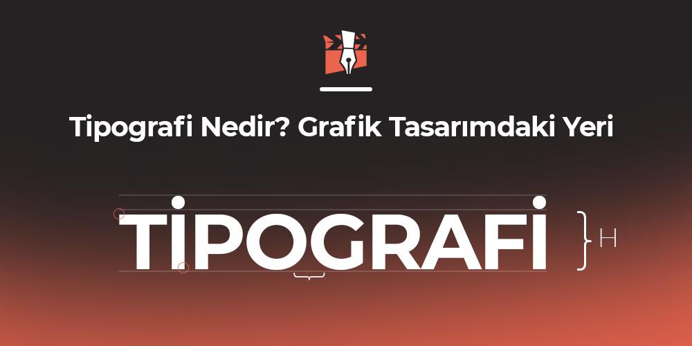 Tipografi Nedir? Grafik Tasarımdaki Yeri