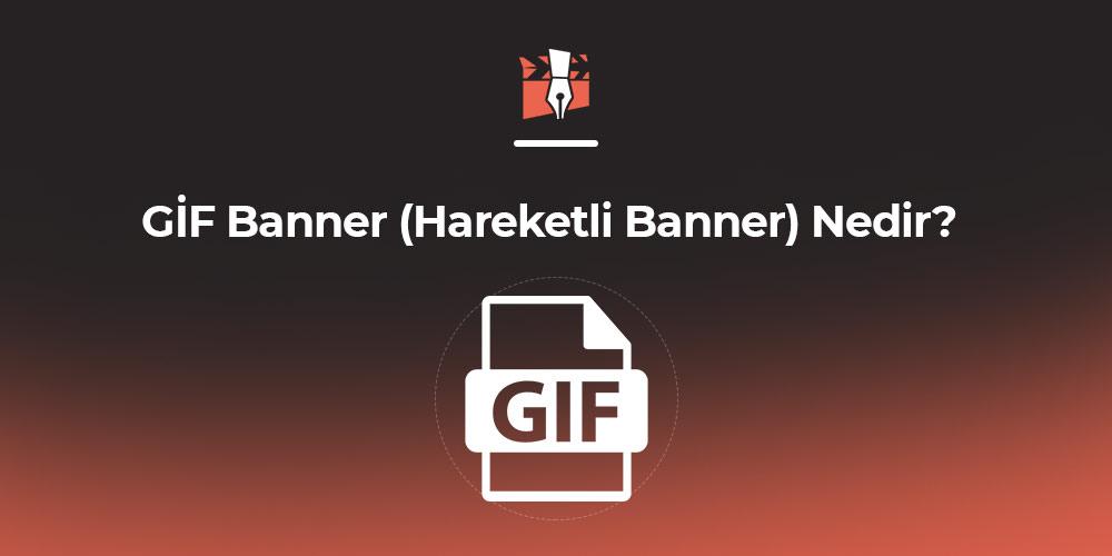 GİF Banner (Hareketli Banner) Nedir? Nasıl Yapılır