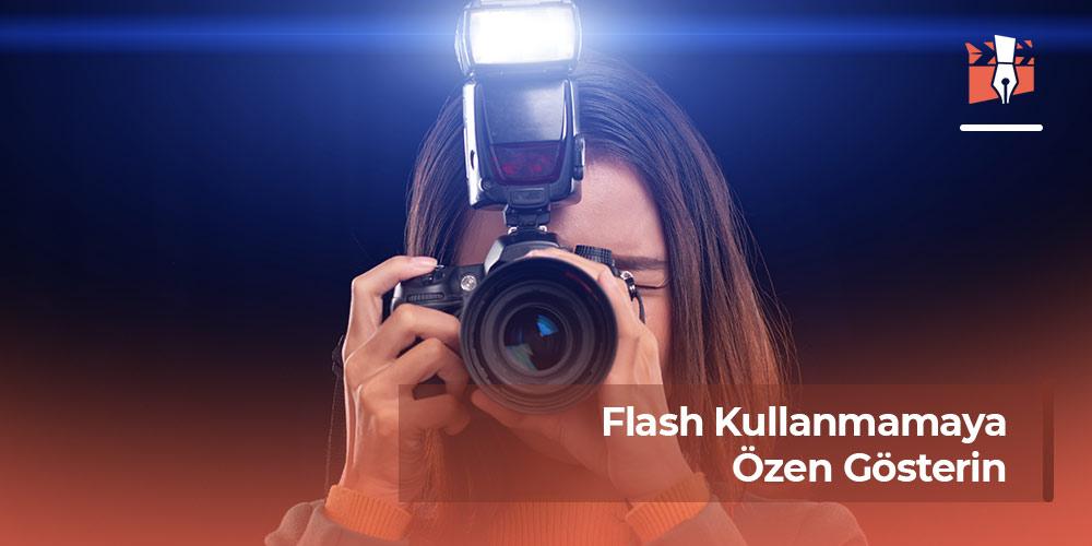 Flash Kullanmamaya Özen Gösterin