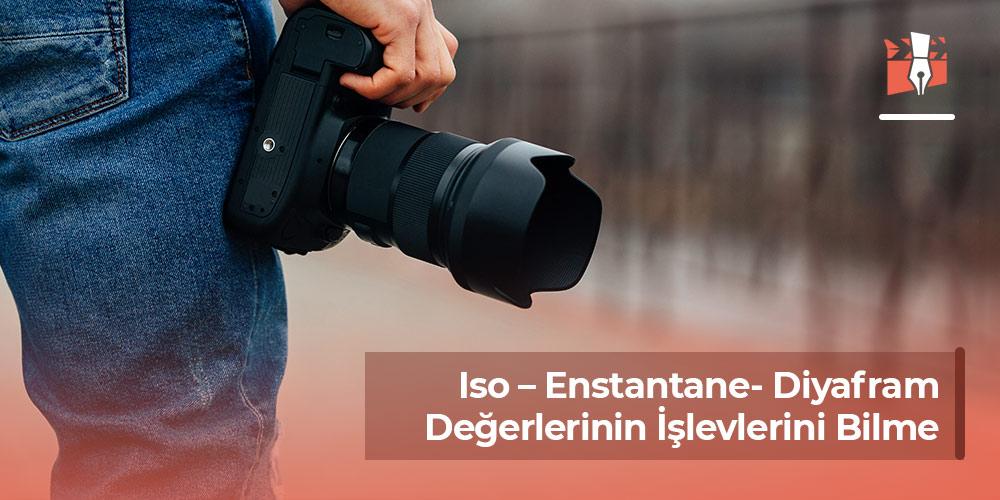 Iso – Enstantane- Diyafram Değerlerinin İşlevlerini Bilme